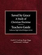 Saved by Grace a Study of Christian Doctrine Teacher's Guide Lutheran High School Religion Series