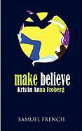 Make Believe - Froberg, Kristin Anna