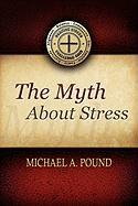 The Myth about Stress - Pound, Michael A.