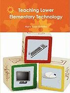 Teaching Lower Elementary Technology