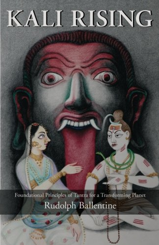Kali Rising: Foundational Principles of Tantra for a Transforming Planet - Ballentine, Rudolph