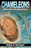 Chameleons: Where Has the Honor Gone - Gerringer, Arthur E.