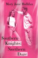 Southern Knights: Northern Daze - Hallifax, Mary Jane