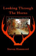 Looking Through the Horns: The Reflections of a Male Witch - Hammond, Steven