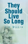 They Should Live So Long - Moore, Jim