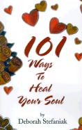 101 Ways to Heal Your Soul - Stefaniak, Deborah