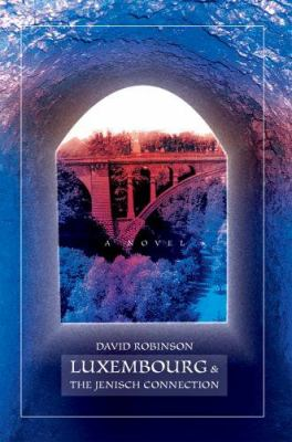 Luxembourg and the Jenisch Connection : A Novel - David Robinson