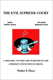 The Evil Supreme Court: A Treatise--On Why the Overturn of the Andersen Conviction Is Wrong.