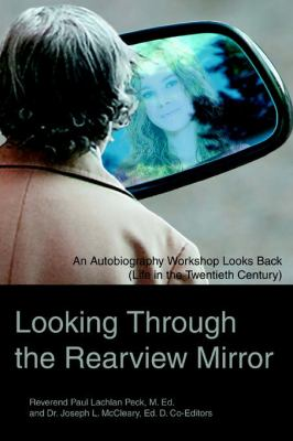 Looking Through the Rearview Mirror : An Autobiography Workshop Looks Back (Life in the Twentieth Century) - Joseph McCleary; Paul Peck
