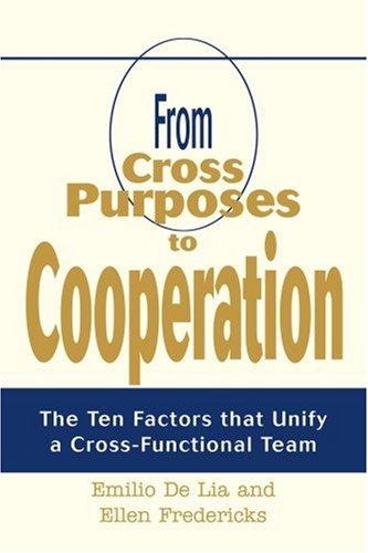 From Cross Purposes to Cooperation: The Ten Factors that Unify a Cross-Functional Team - Emilio De Lia