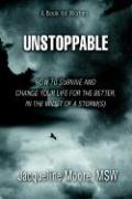 Unstoppable: How to Survive and Change Your Life for the Better, in the Midst of a Storm(s) - Moore, Jacqueline; Moore Msw, Jacqueline