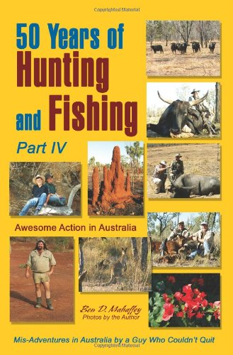 50 Years of Hunting and Fishing, Part IV: Awesome Action in Australia - Ben Mahaffey