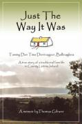 Just the Way It Was: Tommy Dan TIMS Derrinageer, Ballinagleraa True Story of a Traditional Farm Life in County Leitrim, Ireland
