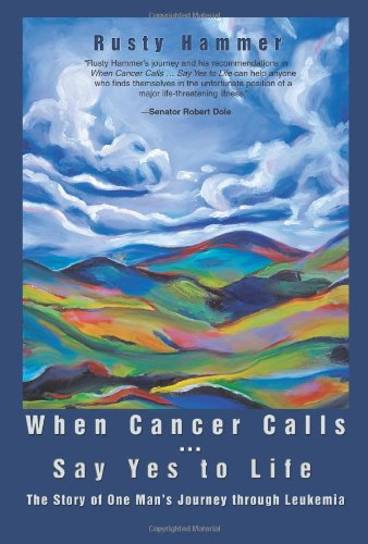 When Cancer Calls … Say Yes to Life: The Story of One Man's Journey through Leukemia - Rusty Hammer