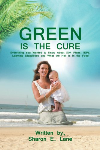 GREEN is the Cure: Everything You Wanted to Know About 504 Plans, IEPs, Learning Disabilities and What the Hell is in the Food - Sharon Lane