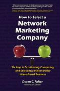 How to Select a Network Marketing Company: Six Keys to Scrutinizing, Comparing, and Selecting a Million-Dollar Home-Based Business
