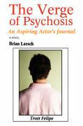 The Verge of Psychosis: An Aspiring Actor's Journal - Laesch, Brian