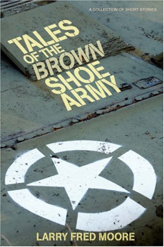 Tales of the Brown Shoe Army - Larry Moore