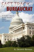 Fast Track Bureaucrat: An Insider's Story of Service, Survival, Success, Solutions