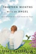 Thirteen Months with an Angel: Learning to See God's Plan During the Trials - Patterson, Steve