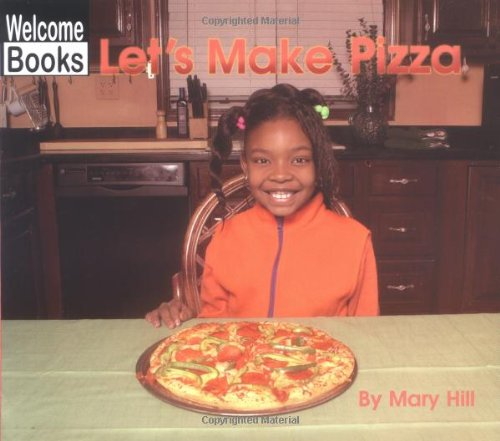 Let's Make Pizza (Welcome Books: In the Kitchen) - Mary Hill