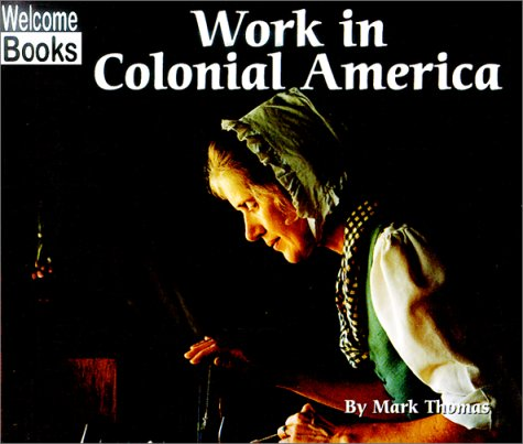 Work in Colonial America (Colonial America) - Mark Thomas