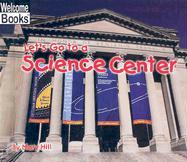 Let's Go to a Science Center - Hill, Mary