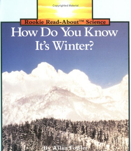 How Do You Know It's Winter? (Rookie Read-About Science) - Allan Fowler