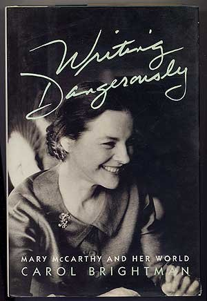 Writing Dangerously: Mary McCarthy and Her World - Carol Brightman