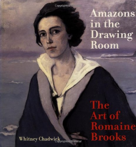 Amazons in the Drawing Room: The Art of Romaine Brooks - Whitney Chadwick
