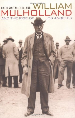 William Mulholland and the Rise of Los Angeles - Catherine Mulholland