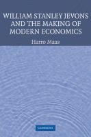 William Stanley Jevons and the Making of Modern Economics