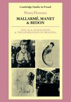 Mallarm?, Manet and Redon : Visual and Aural Signs and the Generation of Meaning - Penny Florence