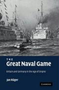 The Great Naval Game: Britain and Germany in the Age of Empire