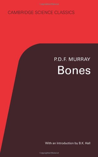 Bones: A Study of the Development and Structure of the Vertebrate Skeleton (Cambridge Science Classics) - P. D. F. Murray