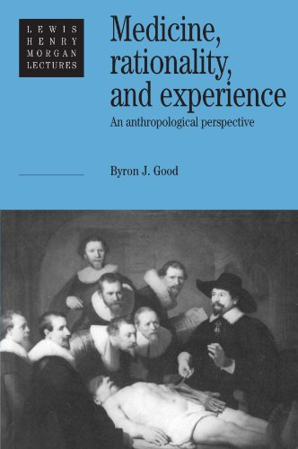 Medicine, Rationality and Experience: An Anthropological Perspective (Lewis Henry Morgan Lectures) - Byron J. Good