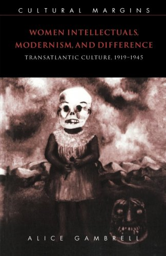 Women Intellectuals, Modernism, and Difference: Transatlantic Culture, 1919-1945 (Cultural Margins) - Alice Gambrell