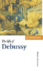 The Life of Debussy (Musical Lives) - Roger Nichols