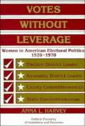 Votes Without Leverage: Women in American Electoral Politics, 1920 1970