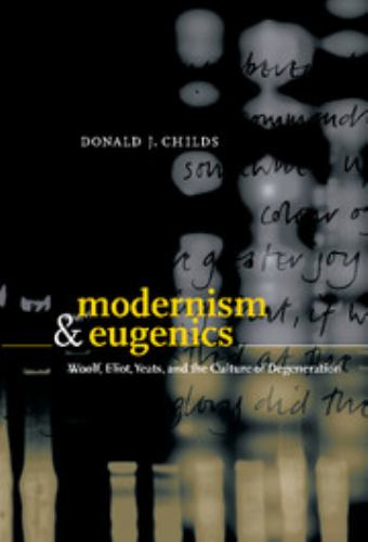 Modernism and Eugenics : Woolf, Eliot, Yeats, and the Culture of Degeneration - Donald J. Childs