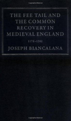 The Fee Tail and the Common Recovery in Medieval England: 1176-1502 (Cambridge Studies in English Legal History) - Joseph Biancalana