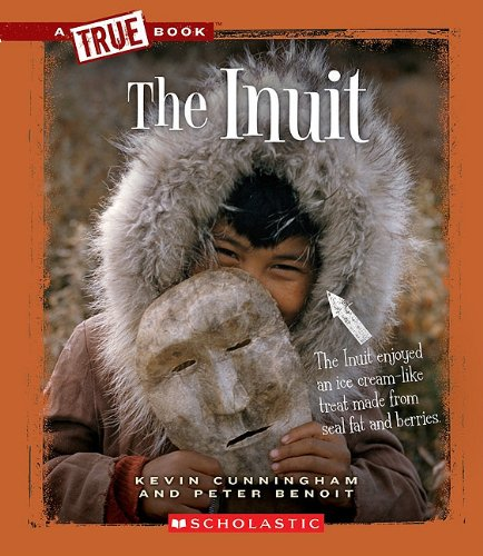 The Inuit (True Books: American History) - Kevin Cunningham; Peter Benoit
