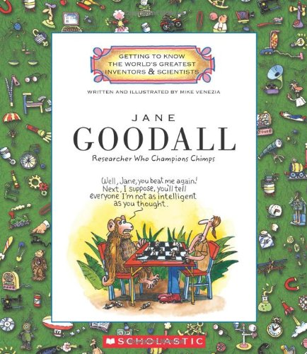 Jane Goodall: Researcher Who Champions Chimps (Getting to Know the World's Greatest Inventors  &  Scientists) - Mike Venezia