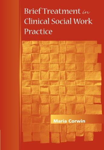 Brief Treatment in Clinical Social Work Practice (Methods / Practice of Social Work: Direct (Micro)) - Maria Corwin