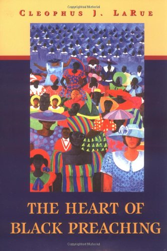 The Heart of Black Preaching - Cleophus J. LaRue
