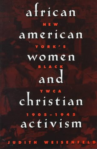 African American Women and Christian Activism New Yorks Black YWCA 1905 1945 by Judith Weisenfeld 1998 Hardcover - Judith Weisenfeld