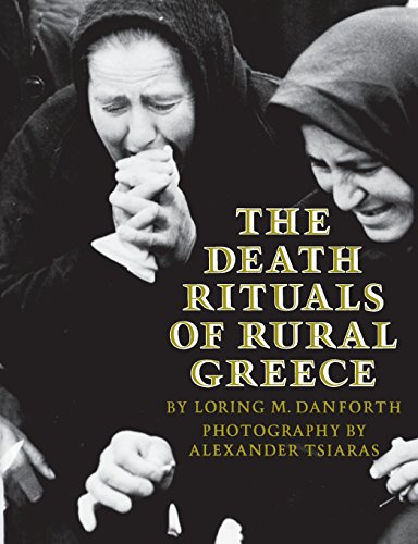 The Death Rituals of Rural Greece - Loring M. Danforth; Alexander Tsiaras