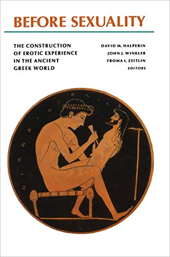 Before Sexuality: The Construction of Erotic Experience in the Ancient Greek World (Paperback)