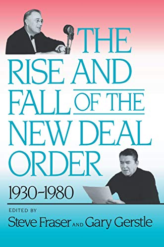 The Rise and Fall of the New Deal Order, 1930-1980 - Fraser, Steve