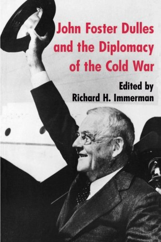John Foster Dulles and the Diplomacy of the Cold War (Princeton Paperbacks) - Richard H. Immerman